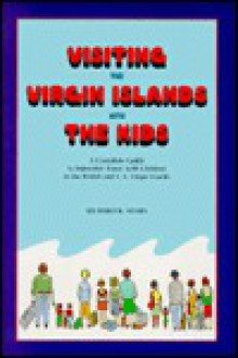 Visiting the Virgin Islands with the Kids: A Complete Guide to Enjoyable Travel with Children in the British and U.S. Virgin Islands - Richard B. Myers
