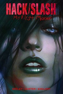 Hack/Slash: My First Maniac - Tim Seeley,Daniel Leister,Jenny Frison