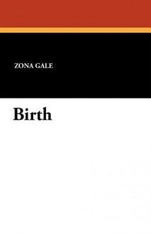 Birth - Zona Gale