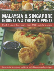 The Food and Cooking of Malaysia, Singapore, Indonesia & Philippines: Over 340 recipes shown step-by-step in 1400 beautiful photographs - Ghillie Basan, Terry Tan