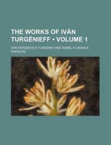 The Works of IV N Turg Nieff (Volume 1) - Ivan Turgenev