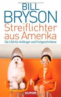 Streiflichter aus Amerika: Die USA für Anfänger und Fortgeschrittene - Bill Bryson, Sigrid Ruschmeier