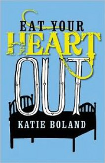Eat Your Heart Out - Katie Boland