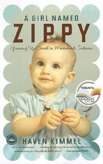 A Girl Named Zippy: Growing Up Small in Mooreland Indiana - Haven Kimmel