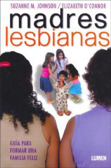 Madres Lesbianas - Suzanne M. Johnson