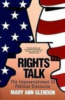 Rights Talk: The Impoverishment of Political Discourse - Mary Glendon