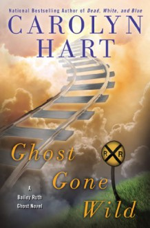 Ghost Gone Wild - Carolyn Hart