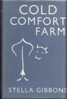 Cold Comfort Farm. - Stella Gibbons