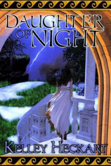 Daughter of Night - Kelley Heckart