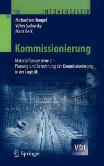Kommissionierung: Materialflusssysteme 2 - Planung Und Berechnung Der Kommissionierung in Der Logistik - Michael ten Hompel
