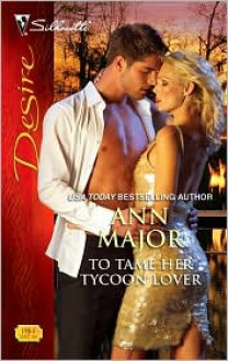 To Tame Her Tycoon Lover (Silhouette Desire, #1984) - Ann Major