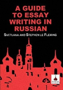 A Guide to Essay Writing in Russian - Stephen Le Fleming, Svetlana Le Fleming