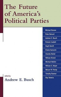 The Future of America's Political Parties - Andrew E. Busch