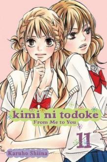 Kimi ni Todoke: From Me to You, Vol. 11 - Karuho Shiina