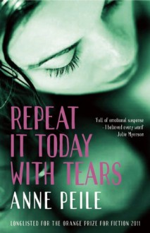 Repeat It Today With Tears - Anne Peile
