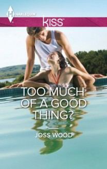 Too Much of a Good Thing? (Harlequin Kiss) - Joss Wood