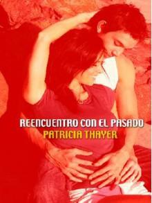 Reencuentro Con el Pasado - Patricia Thayer