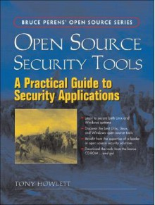 Open Source Security Tools: A Practical Guide to Security Applications [With CDROM] - Tony Howlett