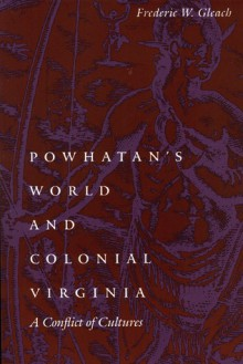 Powhatan's World and Colonial Virginia: A Conflict of Cultures - Frederic W. Gleach