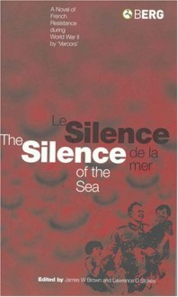 The Silence of the Sea: A Novel of French Resistance during World War II - Vercors, James W. Brown, Lawrence D. Stokes, Cyril Connelly