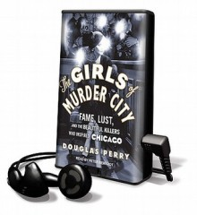 The Girls of Murder City (Audio) - Douglas Perry, Peter Berkrot