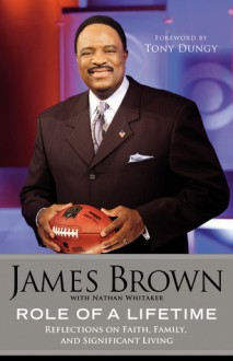 Role of a Lifetime: Reflections on Faith, Family, and Significant Living - James Brown, Nathan Whitaker, Tony Dungy