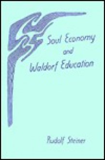 Soul Economy And Waldorf Education - Rudolf Steiner