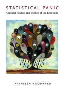 Statistical Panic: Cultural Politics and Poetics of the Emotions - Kathleen Woodward
