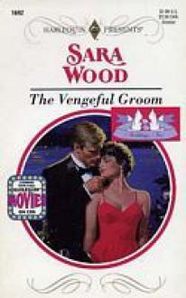 The Vengeful Groom - Sara Wood