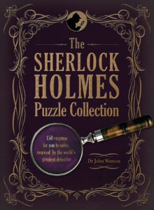 The Sherlock Holmes Puzzle Collection: 150 enigmas for you to solve, inspired by the world's greatest detective - John Watson