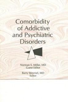 Comorbidity of Addictive and Psychiatric Disorders (The Journal of Addictive Diseases) (The Journal of Addictive Diseases) - Norman S. Miller, Barry Stimmel