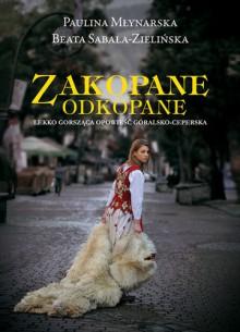 Zakopane odkopane Lekko gorsząca opowieść góralsko-ceperska - Paulina Młynarska, Beata Sabała-Zielińska