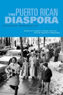 The Puerto Rican Diaspora: Historical Perspectives - Carmen Teresa Whalen