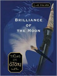 Brilliance of the Moon: Tales of the Otori, Book Three - Lian Hearn