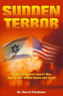 Sudden Terror: Exposing Militant Islam's War Against the United States and Israel - David M. Friedman