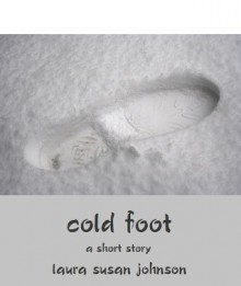 Cold Foot: A Short Story/An Ace In Spades and Other Short Stories - Laura Susan Johnson