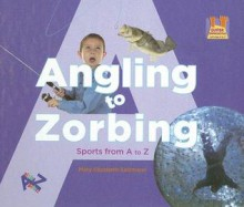 Angling to Zorbing: Sports from A to Z - Mary Elizabeth Salzmann