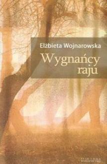 Wygnańcy raju - Elżbieta Wojnarowska