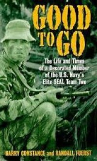 Good to Go: The Life And Times Of A Decorated Member Of The U.s. Navy's Elite Seal Team Two - Randall Fuerst,Harold Constance