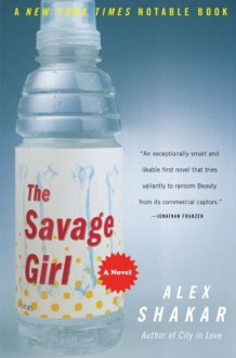 The Savage Girl - Alex Shakar