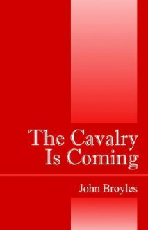 The Cavalry Is Coming - John Broyles