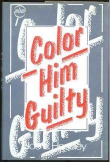 Color Him Guilty - Joe L. Hensley