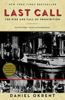 Last Call: The Rise and Fall of Prohibition - Daniel Okrent