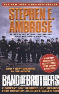 Band of Brothers: E Company, 506th Regiment, 101st Airborne from Normandy to Hitler's Eagle's Nest - Stephen E. Ambrose