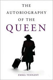 The Autobiography of the Queen - Emma Tennant
