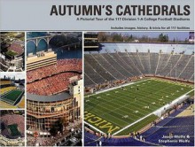 Autumn's Cathedrals: A Pictorial Tour of 117 Division 1-A College Football Stadiums - Jason Wolfe, Stephanie Wolfe