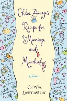 Chloe Zhivago's Recipe for Marriage and Mischief: A Novel - Olivia Lichtenstein