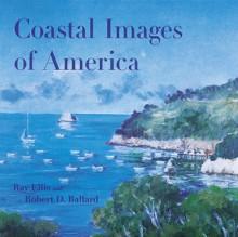 Coastal Images of America - Ray Ellis, Robert D. Ballard