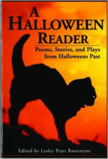 A Halloween Reader: Poems, Stories, and Plays from Halloweens Past - Lesley Pratt Bannatyne