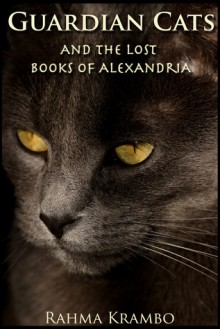 Guardian Cats and the Lost Books of Alexandria - Rahma Krambo